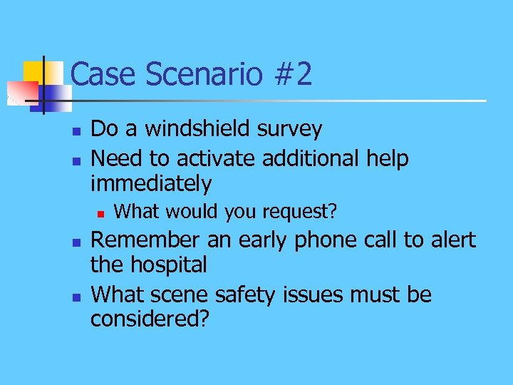 Case Scenario #2 n n Do a windshield survey Need to activate additional help