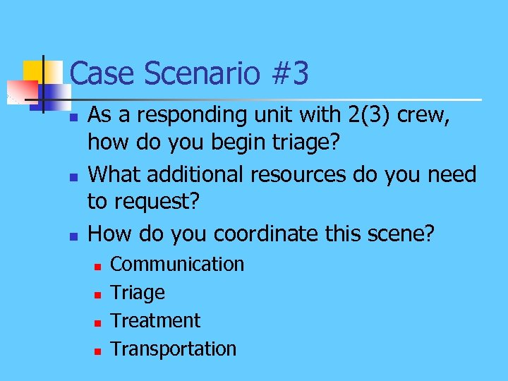 Case Scenario #3 n n n As a responding unit with 2(3) crew, how