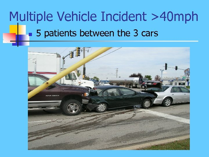 Multiple Vehicle Incident >40 mph n 5 patients between the 3 cars