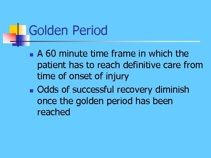 Golden Period n n A 60 minute time frame in which the patient has