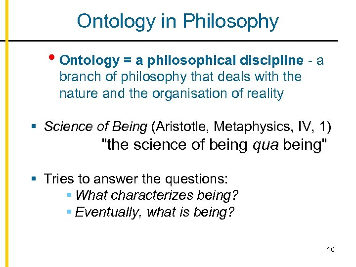 Ontology in Philosophy • Ontology = a philosophical discipline - a branch of philosophy