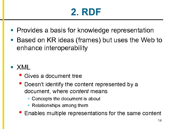 2. RDF § Provides a basis for knowledge representation § Based on KR ideas