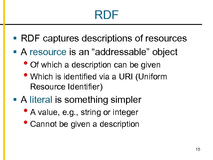 """RDF § RDF captures descriptions of resources § A resource is an """"addressable"""" object"""