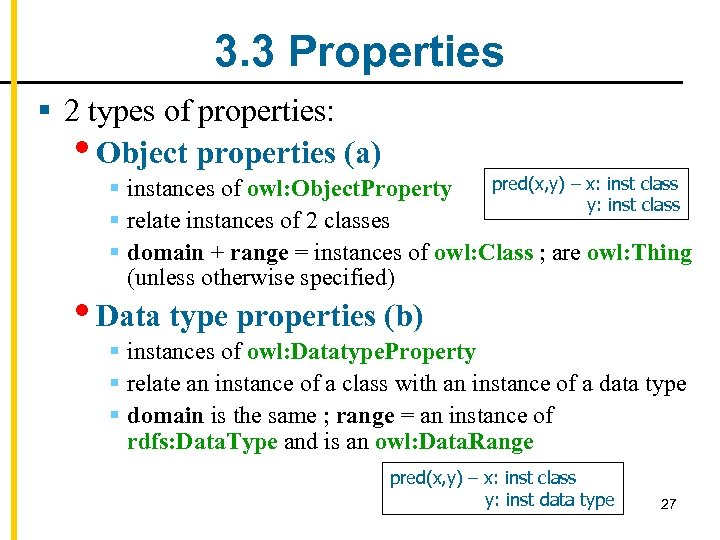 3. 3 Properties § 2 types of properties: • Object properties (a) pred(x, y)
