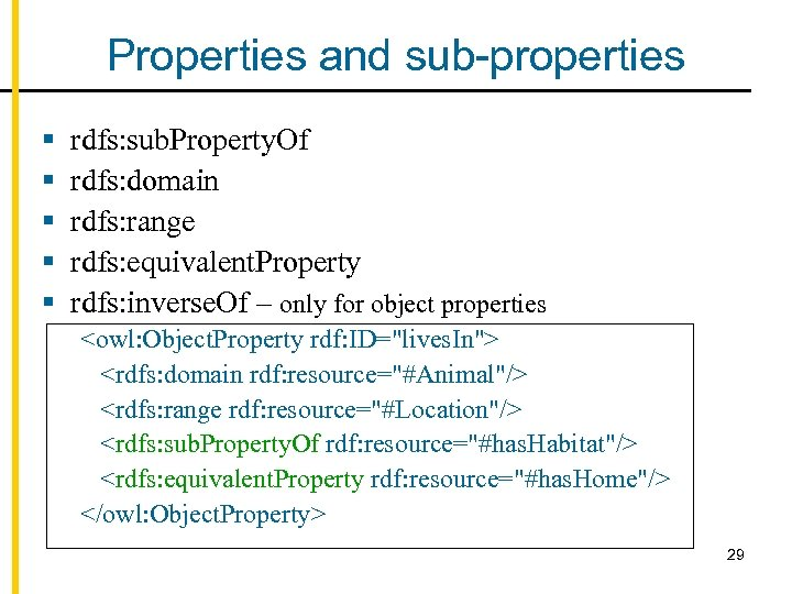 Properties and sub-properties § § § rdfs: sub. Property. Of rdfs: domain rdfs: range