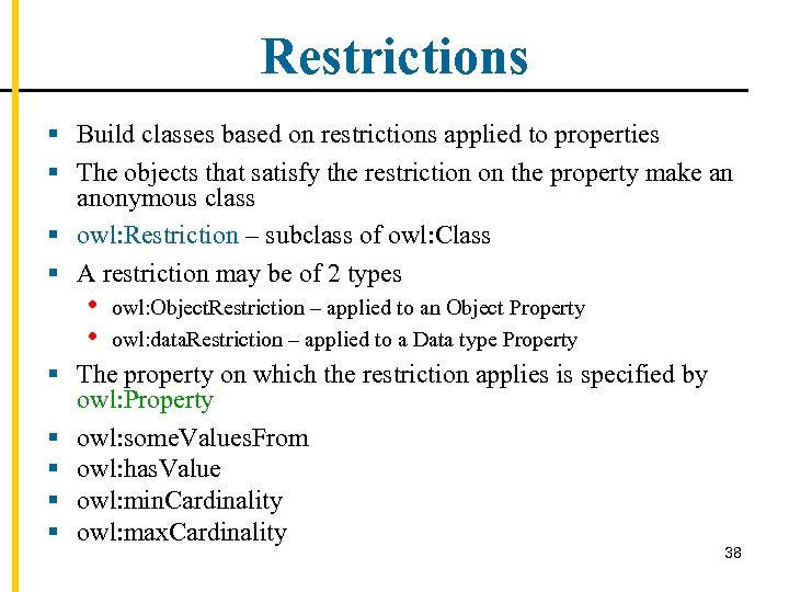 Restrictions § Build classes based on restrictions applied to properties § The objects that