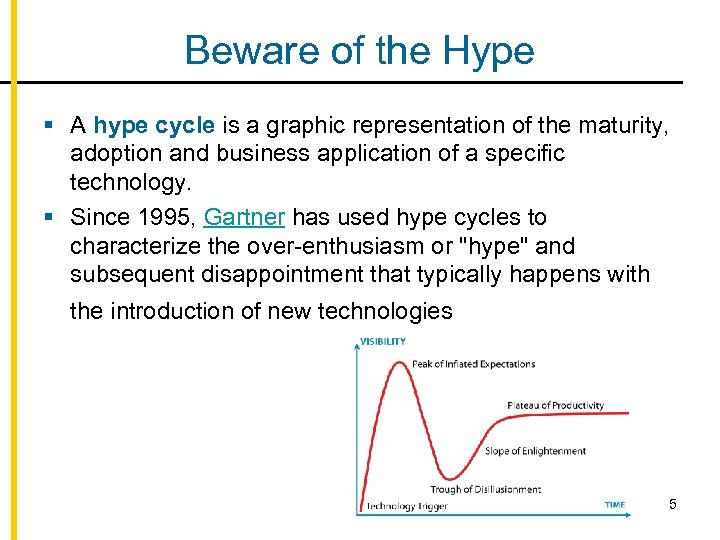 Beware of the Hype § A hype cycle is a graphic representation of the