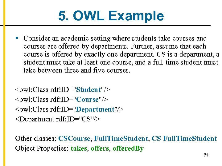 5. OWL Example § Consider an academic setting where students take courses and courses