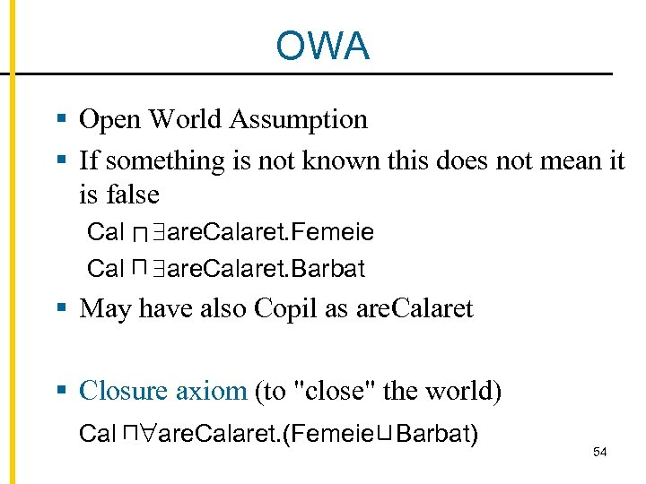 OWA § Open World Assumption § If something is not known this does not
