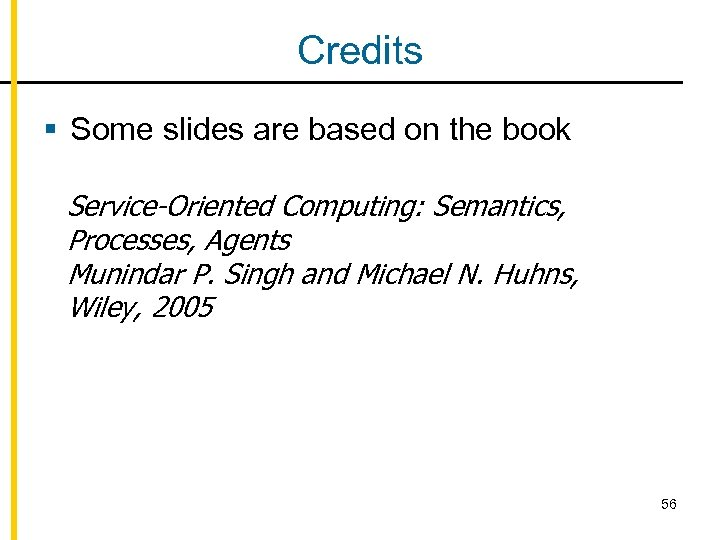 Credits § Some slides are based on the book Service-Oriented Computing: Semantics, Processes, Agents