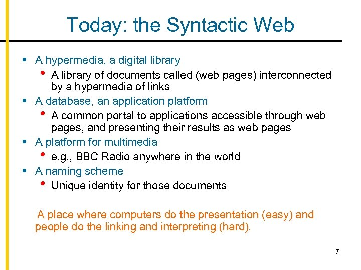Today: the Syntactic Web § A hypermedia, a digital library • A library of