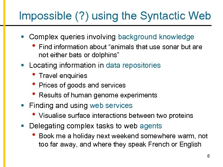 Impossible (? ) using the Syntactic Web § Complex queries involving background knowledge •