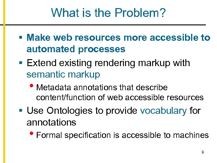 What is the Problem? § Make web resources more accessible to automated processes §