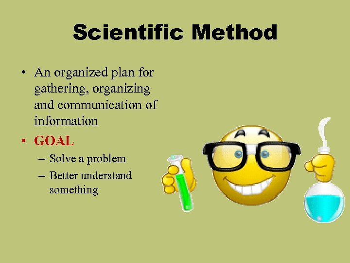 Scientific Method • An organized plan for gathering, organizing and communication of information •