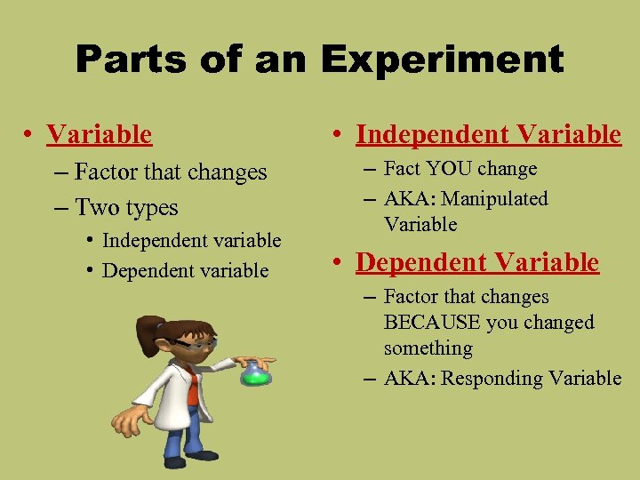 Parts of an Experiment • Variable – Factor that changes – Two types •