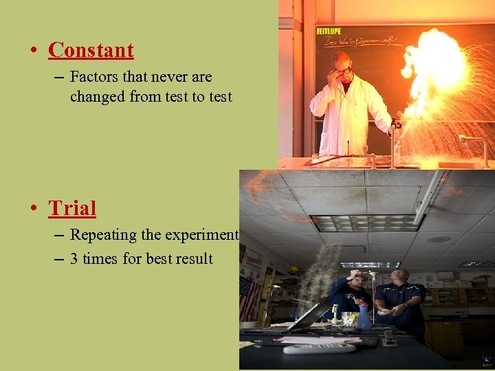 • Constant – Factors that never are changed from test to test •