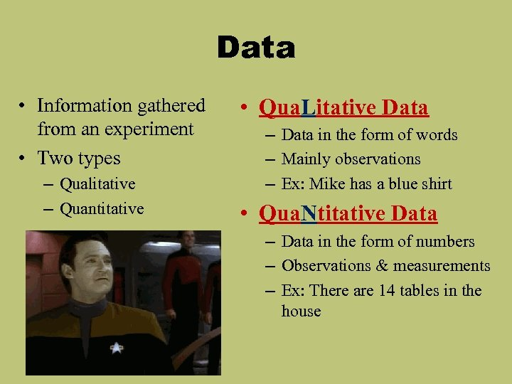 Data • Information gathered from an experiment • Two types – Qualitative – Quantitative