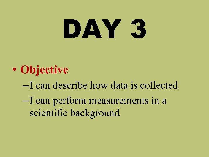 DAY 3 • Objective – I can describe how data is collected – I