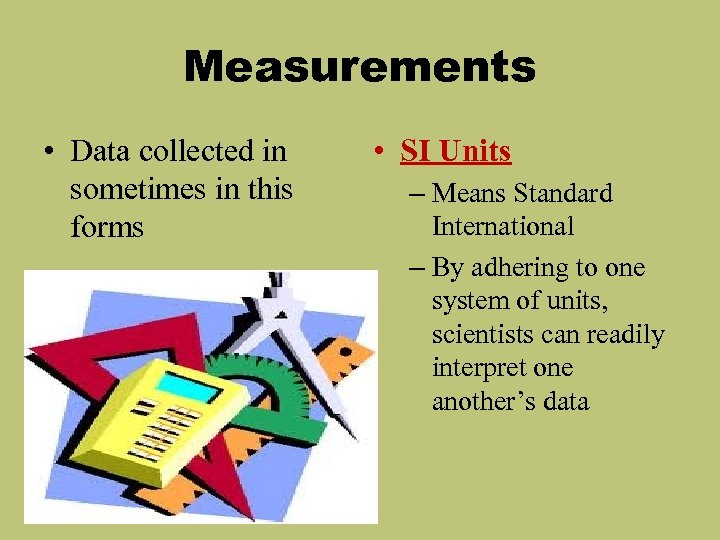 Measurements • Data collected in sometimes in this forms • SI Units – Means