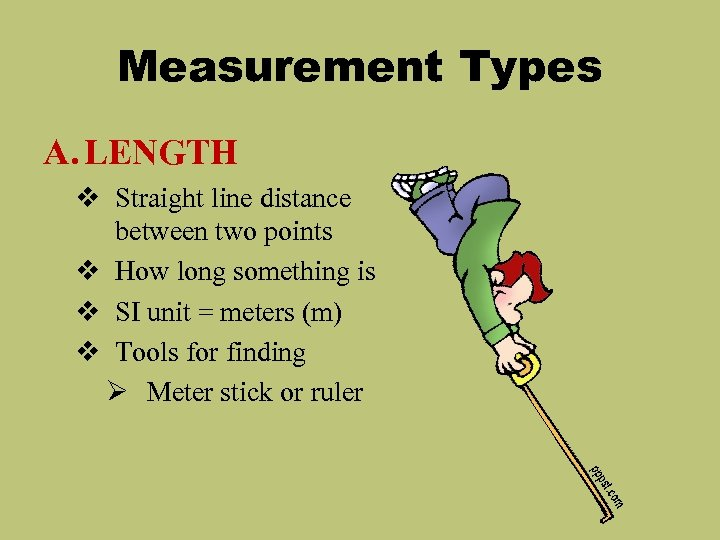 Measurement Types A. LENGTH v Straight line distance between two points v How long