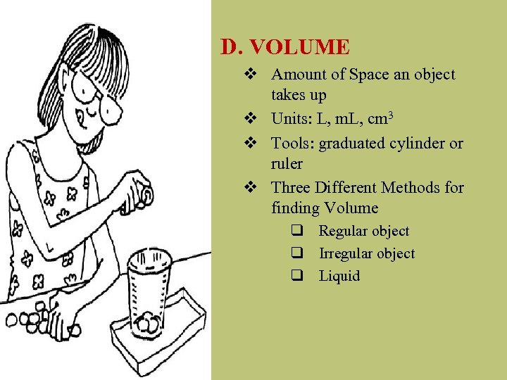 D. VOLUME v Amount of Space an object takes up v Units: L, m.