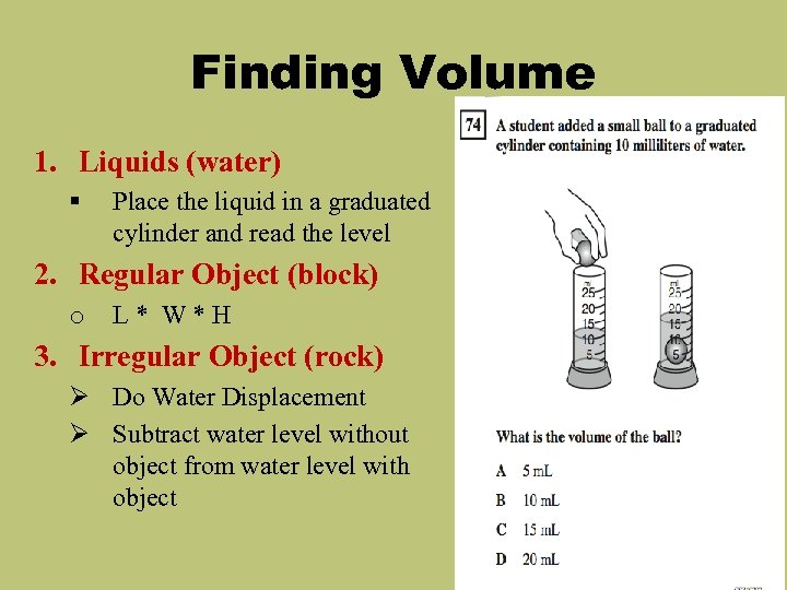 Finding Volume 1. Liquids (water) § Place the liquid in a graduated cylinder and