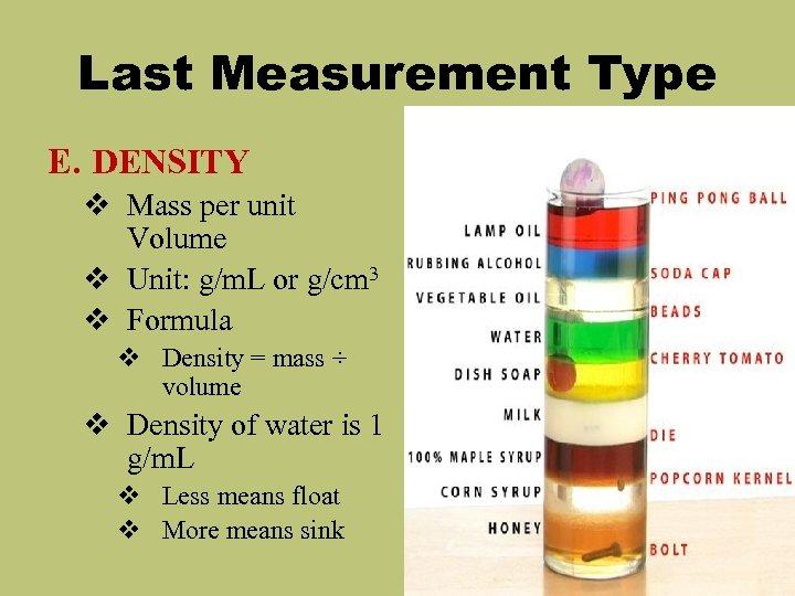 Last Measurement Type E. DENSITY v Mass per unit Volume v Unit: g/m. L