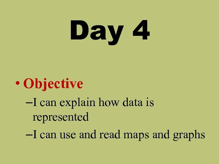 Day 4 • Objective –I can explain how data is represented –I can use