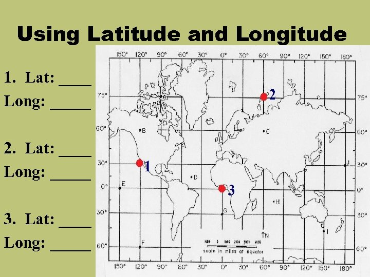 Using Latitude and Longitude 1. Lat: ____ Long: _____ 2. Lat: ____ Long: _____