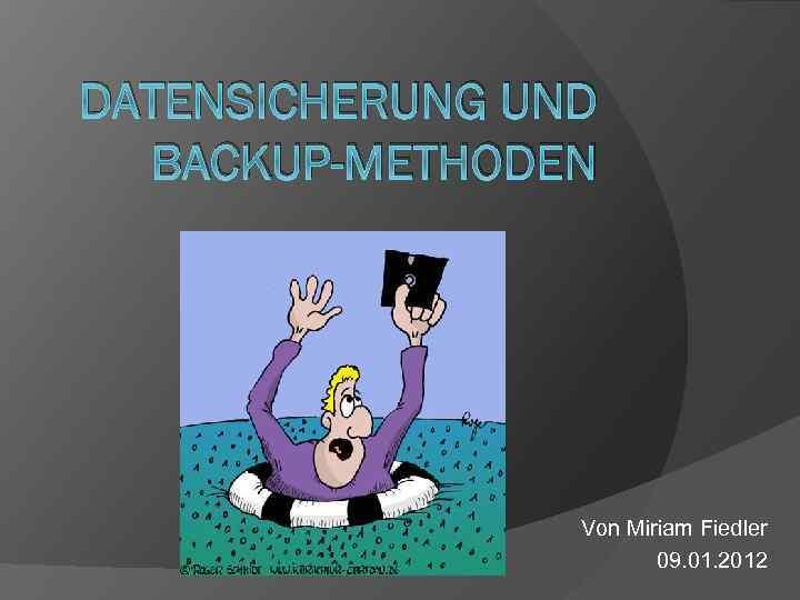 DATENSICHERUNG UND BACKUP-METHODEN Von Miriam Fiedler 09. 01. 2012