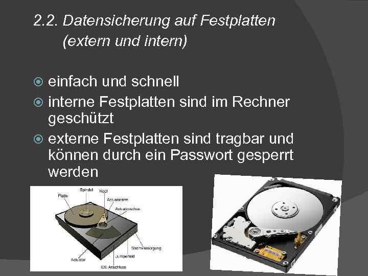 2. 2. Datensicherung auf Festplatten (extern und intern) einfach und schnell interne Festplatten sind