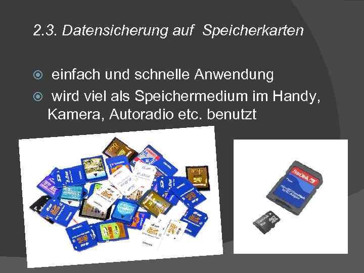 2. 3. Datensicherung auf Speicherkarten einfach und schnelle Anwendung wird viel als Speichermedium im