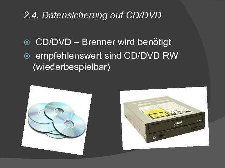 2. 4. Datensicherung auf CD/DVD – Brenner wird benötigt empfehlenswert sind CD/DVD RW (wiederbespielbar)