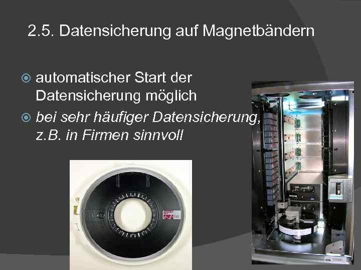 2. 5. Datensicherung auf Magnetbändern automatischer Start der Datensicherung möglich bei sehr häufiger Datensicherung,