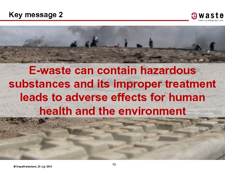 Key message 2 E-waste can contain hazardous substances and its improper treatment leads to
