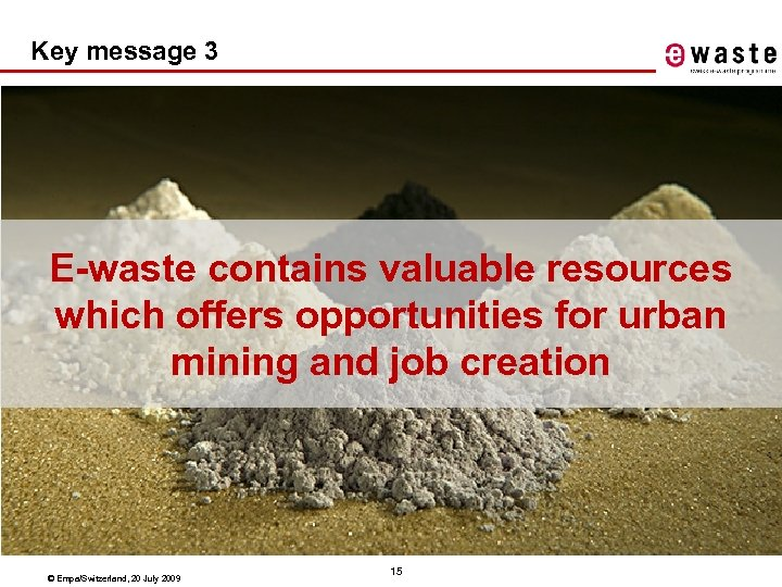 Key message 3 E-waste contains valuable resources which offers opportunities for urban mining and
