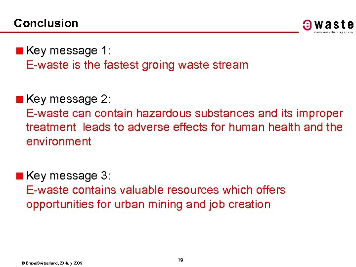 Conclusion ■ Key message 1: E-waste is the fastest groing waste stream ■ Key