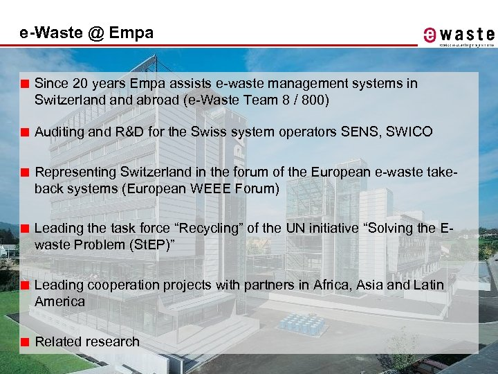 e-Waste @ Empa ■ Since 20 years Empa assists e-waste management systems in Switzerland