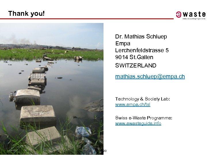 Thank you! Dr. Mathias Schluep Empa Lerchenfeldstrasse 5 9014 St. Gallen SWITZERLAND mathias. schluep@empa.