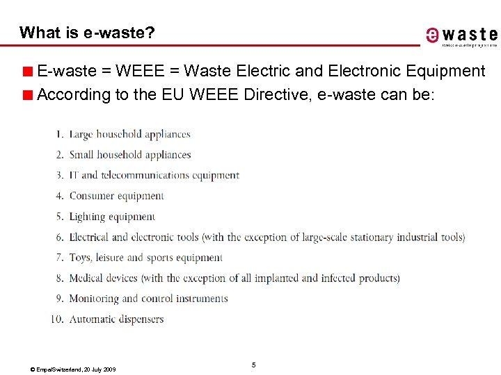 What is e-waste? ■ E-waste = WEEE = Waste Electric and Electronic Equipment ■
