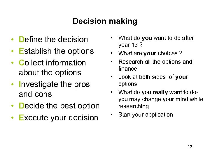 Decision making • Define the decision • Establish the options • Collect information about