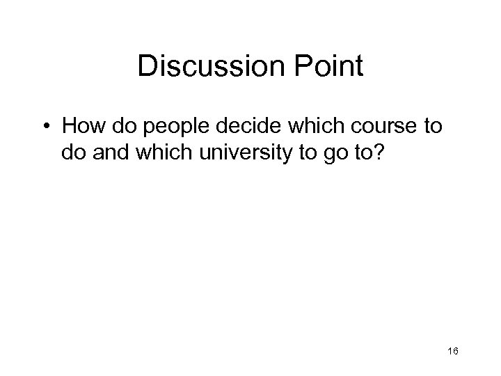 Discussion Point • How do people decide which course to do and which university
