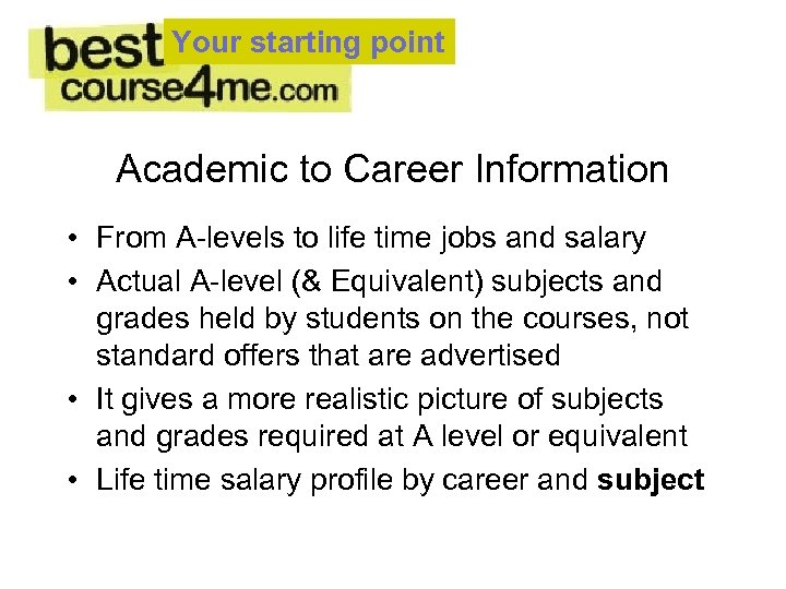 Your starting point Academic to Career Information • From A-levels to life time jobs