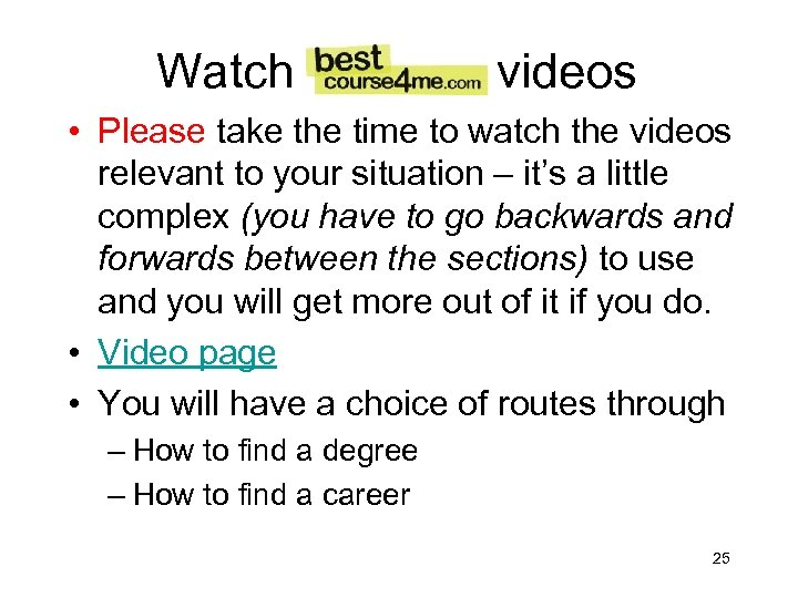 Watch videos • Please take the time to watch the videos relevant to your