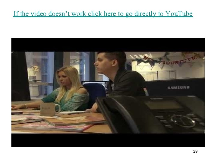 If the video doesn't work click here to go directly to You. Tube 39