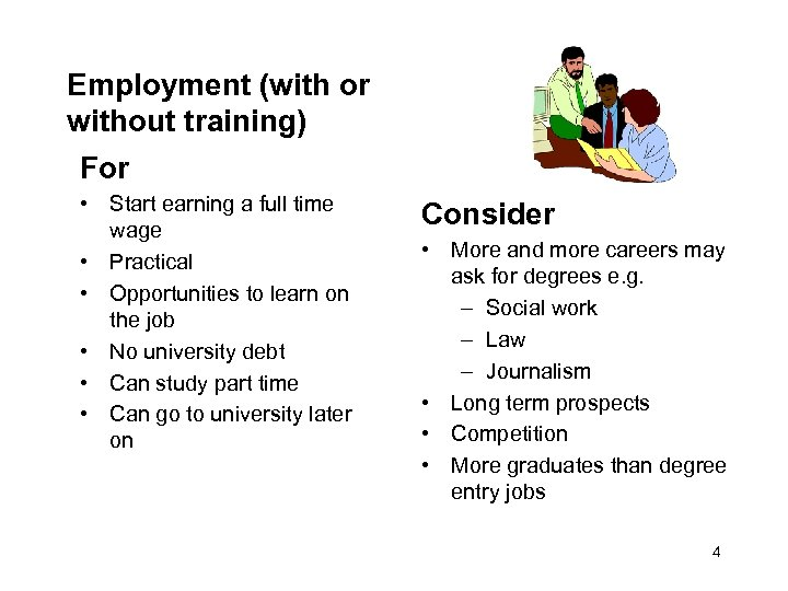 Employment (with or without training) For • Start earning a full time wage •