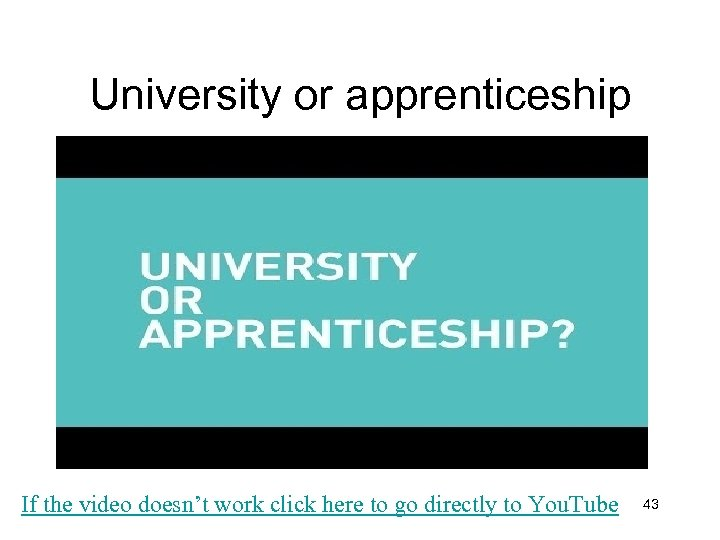 University or apprenticeship If the video doesn't work click here to go directly to