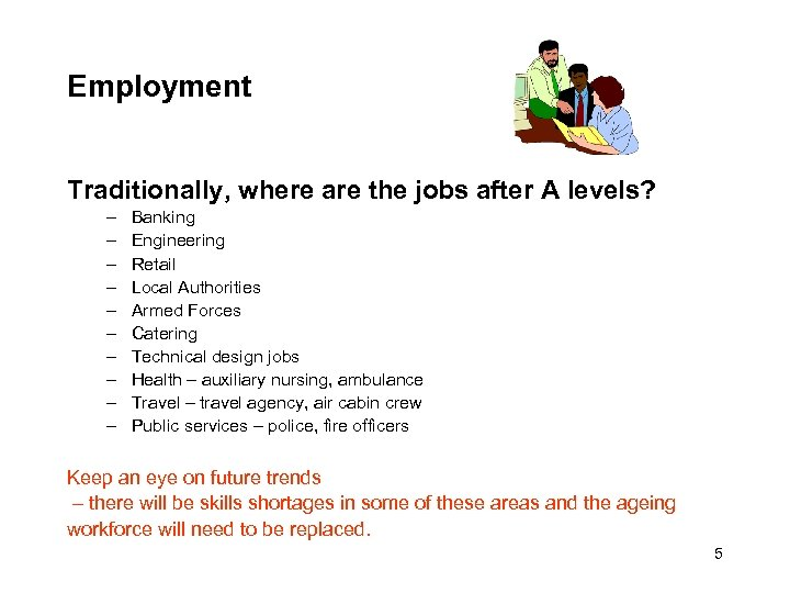 Employment Traditionally, where are the jobs after A levels? – – – – –
