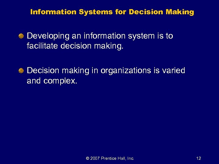 Information Systems for Decision Making Developing an information system is to facilitate decision making.