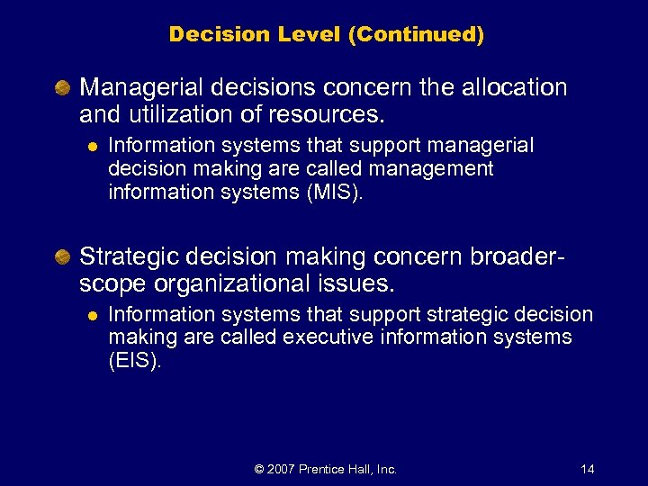 Decision Level (Continued) Managerial decisions concern the allocation and utilization of resources. l Information